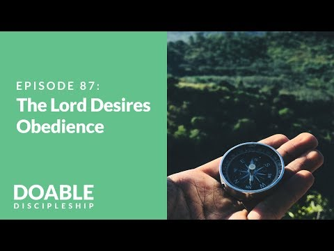 The Lord Desires Obedience: Episode 87 of Saddleback Doable Discipleship