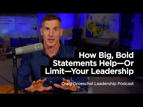 How Big, Bold Statements HelpOr LimitYour Leadership
