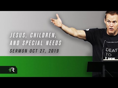 David Platt // Sermon // Jesus, Children, and Special Needs