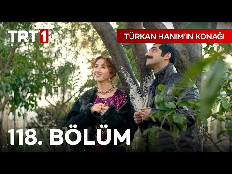 Türkan Hanım'ın Konağı 118. Bölüm