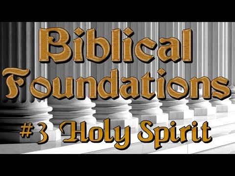 Biblical Foundations Class:  #3 Holy Spirit
