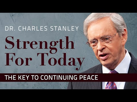 The Key to Continuing Peace  Dr. Charles Stanley