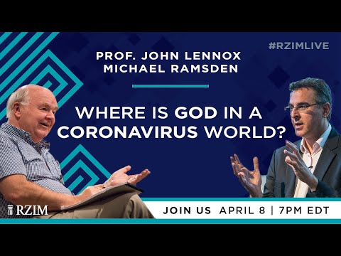 Where is God in a Coronavirus World?  John Lennox, Michael Ramsden  #RZIMLIVE  RZIM