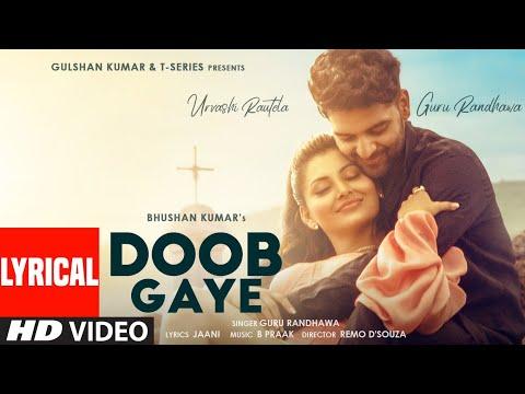 Doob Gaye (Lyrical) | Guru Randhawa | Urvashi Rautela | Jaani, B Praak | Remo D | Bhushan K