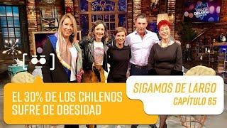 Capítulo 65: ¿Sabías qué el 30 % de los chilenos sufre de obesidad? | Sigamos de Largo 2019