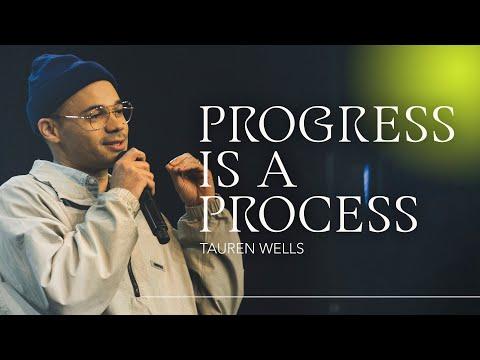 Progress Is A Process I Tauren Wells