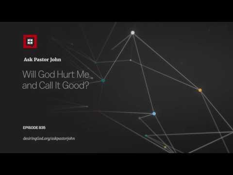 Will God Hurt Me and Call It Good? // Ask Pastor John