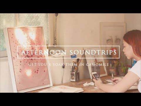 Afternoon Soundtrips – Get You x Soak Them In Camomile