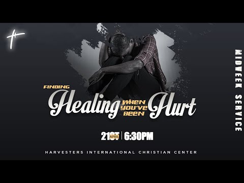 Finding Healing When You've Been Hurt (MIDWEEK SERVICE) - 21st April 2021