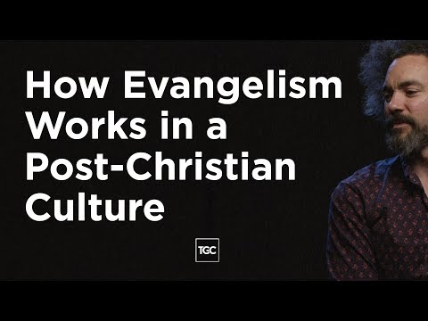 How Evangelism Works in a Post-Christian Culture