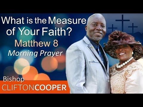 WHAT IS THE MEASURE OF YOUR FAITH - MORNING PRAYER  BISHOP CLIFTON COOPER (PASTOR SEAN'S MENTOR)