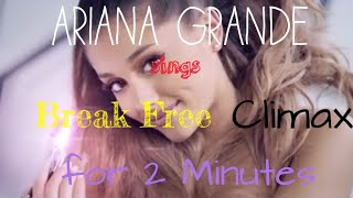 Ariana Grande - Break Free Climax for 2 Minutes