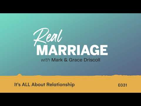 Its ALL About Relationship  Real Marriage Podcast  Mark and Grace Driscoll