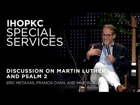 Discussion with Eric Metaxas on Martin Luther and Psalm 2  Francis Chan & Mike Bickle