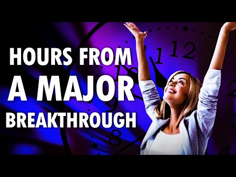Hours from a Major BREAKTHROUGH