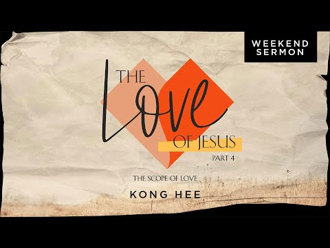 Kong Hee: The Love of Jesus Part 4