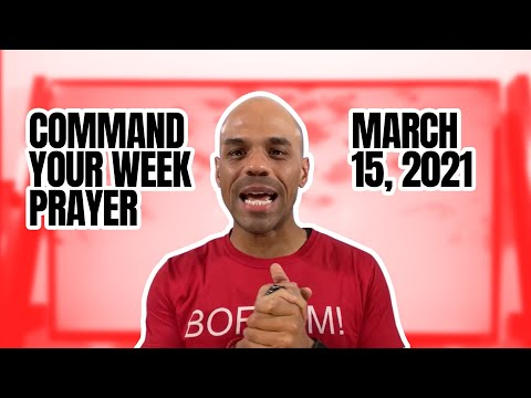Command Your Week Prayer - March 15, 2021 - Bishop Kevin Foreman