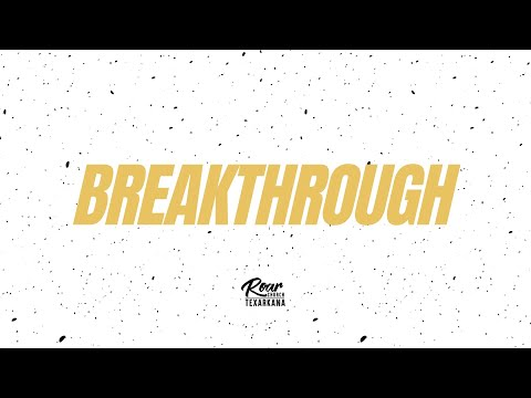 Roar Church Texarkana  Breakthrough to Breakout  9-6-2020