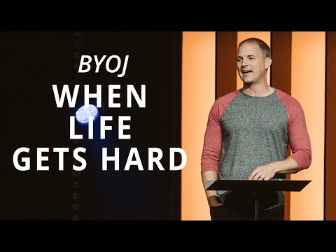 BYOJ  When Life Gets Hard  Matthew 10.17-25