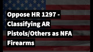 US HR 1297 - Classifying AR Pistols/Others as NFA Firearms