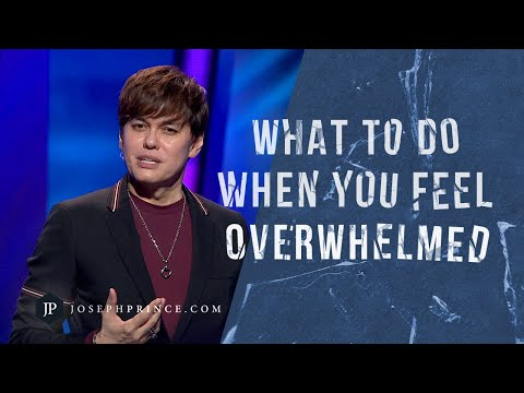 What To Do When You Feel Overwhelmed  Joseph Prince