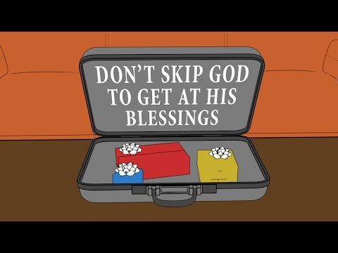 Don't Skip God to Get at His Blessings