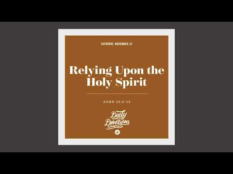 Relying Upon the Holy Spirit - Daily Devotion