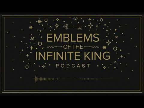 Emblems of the Infinite King Podcast: Chapter 4