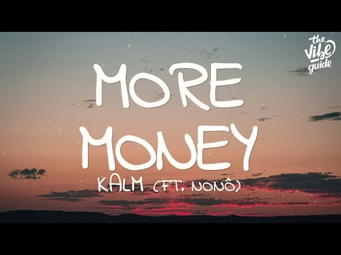 KALM - More Money (Lyrics) ft. Nonô - UCxH0sQJKG6Aq9-vFIPnDZ2A