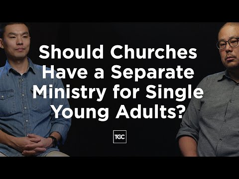 Should Churches Have a Separate Ministry for Single Young Adults?