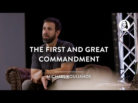 The First and Great Commandment  Michael Koulianos