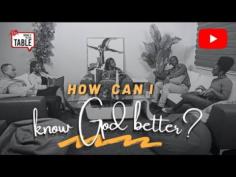 Bring It To The Table  EPISODE 17: How can I know God better?