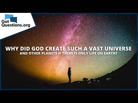 Why did God create such a vast universe and other planets if there is only life on Earth?