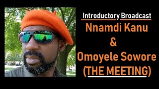 Introductory Broadcast - Nnamdi Kanu & Omoyele Sowore  (THE MEETING)