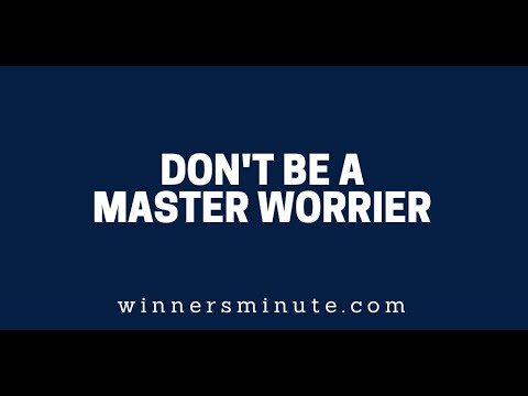 Dont Be a Master Worrier  The Winner's Minute With Mac Hammond