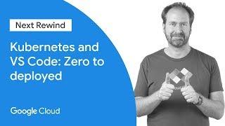 Kubernetes and VS Code: Zero to Deployed (Next '19 Rewind)