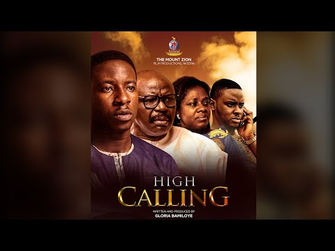 HIGH CALLING  PART 1  MOUNT ZION LATEST FILM  written by Gloria Bamiloye