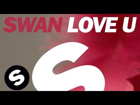 Swan - Love U (Original Mix) - UCpDJl2EmP7Oh90Vylx0dZtA