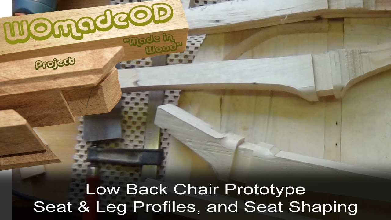 Sexy Low Back Chair Prototype - 5. Seat & Leg Profiles, and Seat Shaping