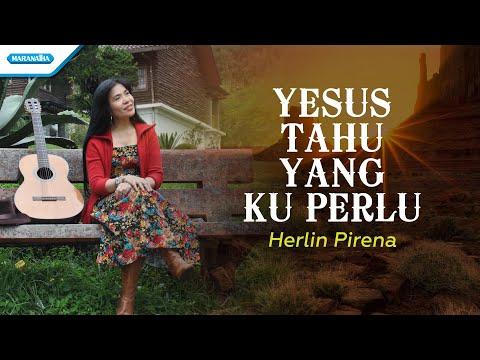 Yesus Tahu Yang Ku Perlu - Herlin Pirena (with Lyric)
