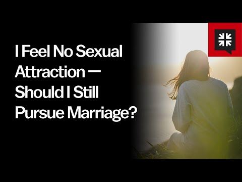 I Feel No Sexual Attraction  Should I Still Pursue Marriage? // Ask Pastor John