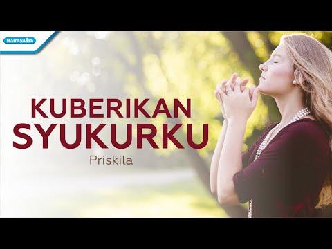 Ku Berikan Syukurku - Priskila (with lyric)