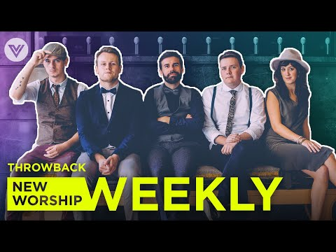 NEW WORSHIP WEEKLY (Throwback)  Feat. Rend Collective, Martin Smith, Soul Survivor & Paul Baloche