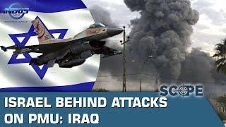Israel behind attacks on PMU : Iraq | Scope | Indus News