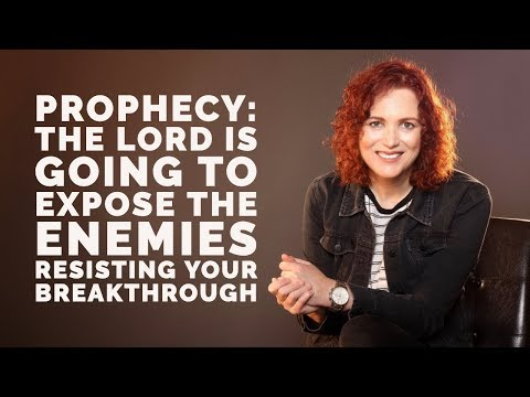 Prophecy: The Lord is Going to Expose the Enemies Resisting Your Breakthrough