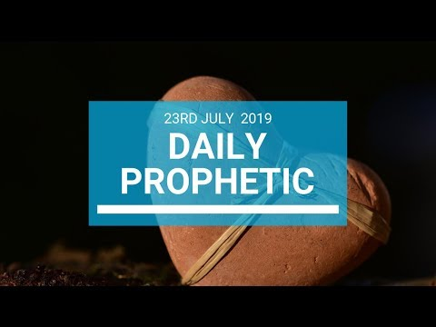 Daily Prophetic 23 July 2019 Word 1