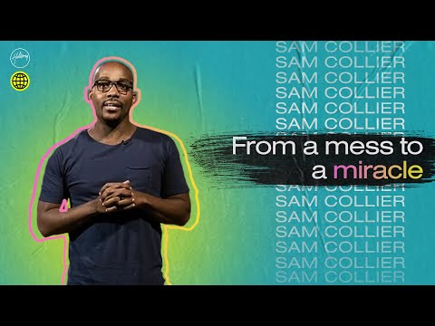 From a Mess to a Miracle  Sam Collier  Hillsong Church Online