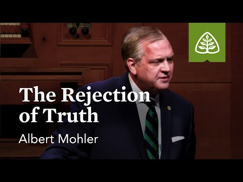 Albert Mohler: The Rejection of Truth