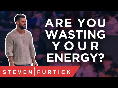Are you wasting your energy?  Pastor Steven Furtick