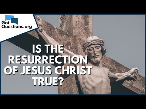 Is the resurrection of Jesus Christ true?  GotQuestions.org